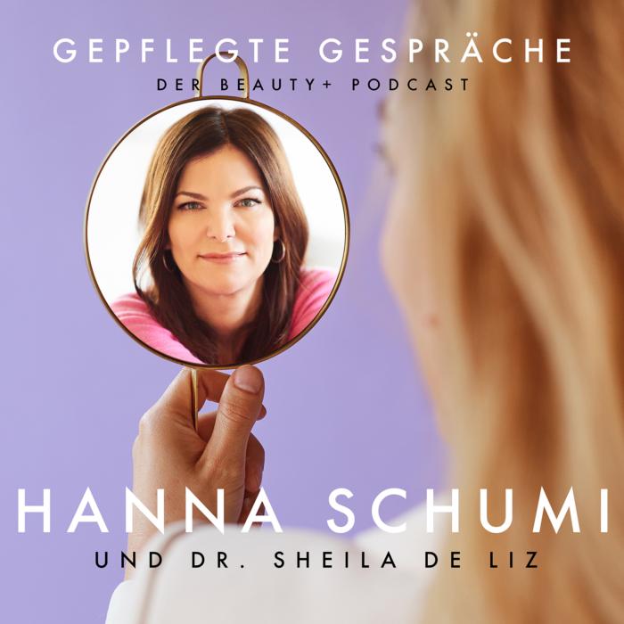 Beauty Podcast Hanna Schumi Gepflegte Gespräche Dr. Sheila de Liz